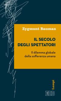 BAUMAN - Il secolo degli spettatori - dilemma-sofferenza umana - copertina