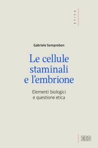 SEMPREBON - cellule staminali embrione - elementi biologici questione etica - copertina