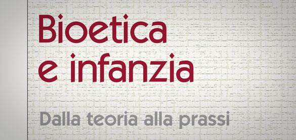 Il Libro «Bioetica e infanzia» di  Di Pietro M.L. – Faggioni M.P.