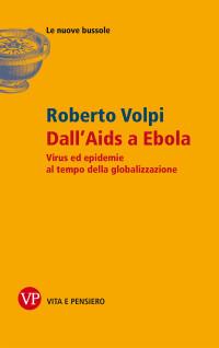VOLPI R._Dall'aids a ebola_vita e pensiero 2015