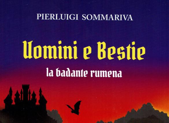 Il Libro «Uomini e bestie. La badante rumena» di Sommariva P.