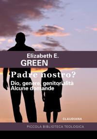 Green E._Padre nostro_Dio, genere, genitorialità_ Claudiana_cop
