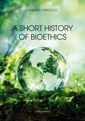 Turoldo F., A Short History of Bioethics, Linea edizioni 2016, cop
