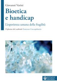 Varini G., Bioetica e handicap. L'esperienza umana della fragilità, Effatà, cop
