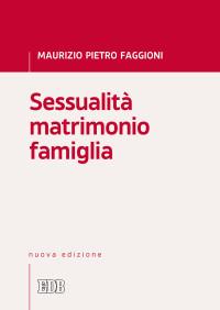FAGGIONI M.P._Sessualità matrimonio famiglia_ 2017_ Dehoniane