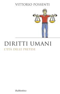 POSSENTI V.,  Diritti umani. L'età delle pretese, 2017 Rubbettino
