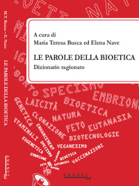 Busca MT Nave E_ Le parole della bioetica. Dizionario ragionato, Ananke lab 2017 cop