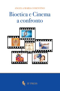 COSENTINO A.M., BIOETICA E CINEMA A CONFRONTO, IF PRESS 2017_cop