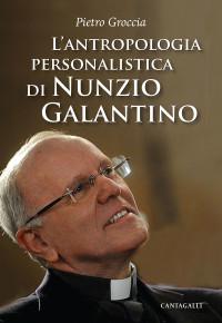 GROCCIA P L'antropologia personalista di Nunzio Galantino_ Cantagalli 2017- cop