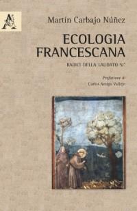 CARBAJO N. M._ Ecologia francescana_ Aracne 2017_cop