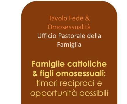 Famiglie cattoliche  & figli omosessuali: timori reciproci e opportunità possibili