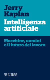 Kaplan J_ Intelligenza artificiale_ Luiss 2017_ cop