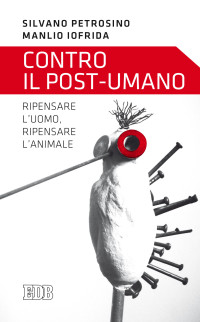 PETROSINO _IOFRIDA_Contro il post-umano_ Edb 2017_ locandina