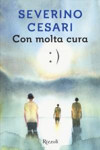 CESARI S_ Con molta cura_ Rizzoli 2017 cop