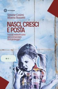 COSIMI S.,ROSSETTI A.  Nasci, cresci e posta, Città Nuova 2017 cop