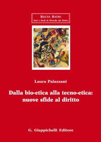 PALAZZANI L _ Dalla bio-etica alla tecno-etica_Giappichelli 2017 cop