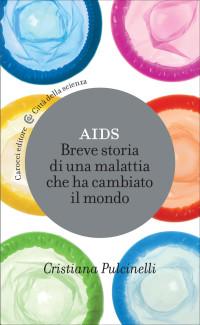 PULCINELLI C., Aids. Breve storia di una malattia che ha cambiato il mondo, Carocci 2017 cop