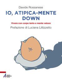 ROSSANESE D., Io, atipica-mente Down, Messaggero Padova 2017 cop