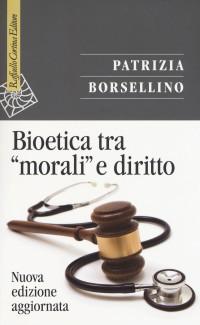 BORSELLINO P_ Bioetica tra morali e diritto_ Raffaello Cortina 2018_cop
