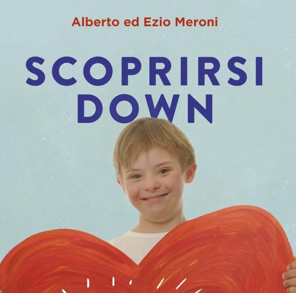 IL Libro «Scoprirsi down» di Meroni A. e E.