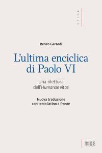 GERARDI R L'ultima enciclica di Paolo VI_EDB 2018