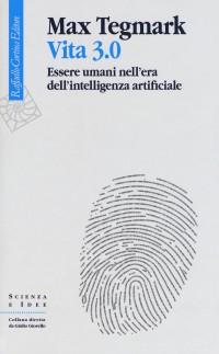 TEGMARK M_ VITA 3.0 Raffaello Cortina Editore 2018 cop