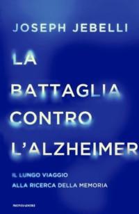 JEBELLI J._ La battaglia contro l'Alzeihmer_ Mondadori 2018 cop