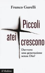 GARELLI F., Piccoli atei crescono, Mulino 2016, cop
