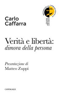 CAFARRA C_Verità e liberta_dimora della persona_Cantagalli 2018_cop