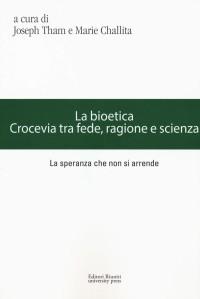 THAM -CHALLITA, La bioetica. Crocevia tra fede, ragione e scienza_Editori Riuniti 2018_cop