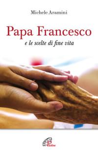 ARAMINI M_ Papa Francesco e le scelte di fine vita_PAOLINE 2019_ cop