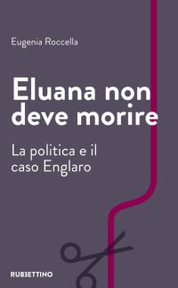 ROCCELLA E_Eluana non deve morire_Rubbettino 2019_cop