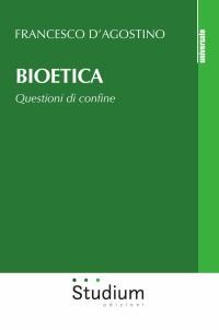 D'AGOSTINO F_ Bioetica Questioni di confine_Studium 2019 _cop