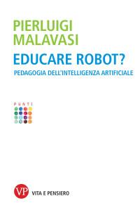 MALAVASI P_Educare robot_Vita e Pensiero 2019_cop