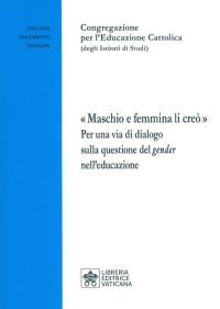 """CONGREGAZIONE PER L'EDUCAZONE CATTOLICA, """"Maschio e femmina li creò"""". Per una via di dialogo sulla questione del """"gender"""" nell'educazione_LEV 2019-cop"""