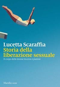 SCARAFFIA L_Storia della liberazione sessuale_MARSILIO 2019_COP
