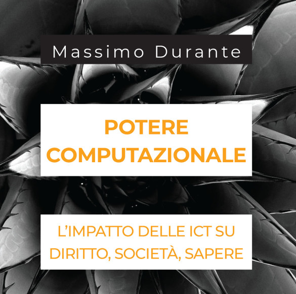Il Libro «Potere computazionale. L'impatto delle ICT su diritto, società, sapere» di Durante M.      »