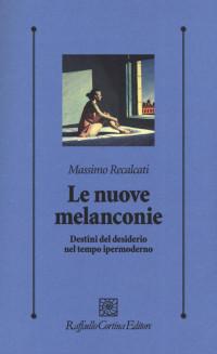 RECALCATI M. _ Le nuove melanconie_Raffaello Cortina Editore 2019 cop