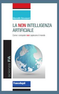 BROUSSARD_ La non intelligenza artificiale_FrancoAngeli 2019 cop