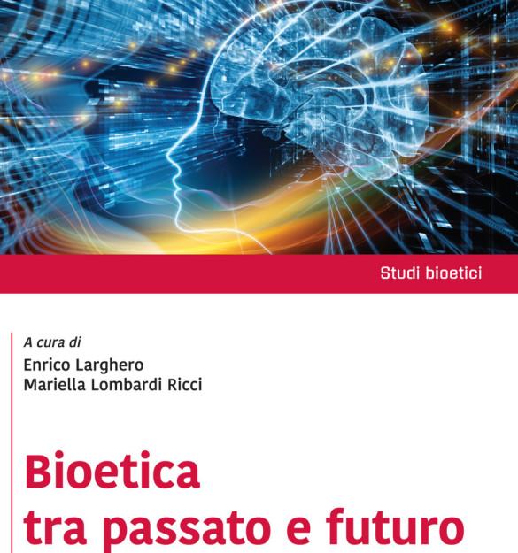 Il Libro. «Bioetica tra passato e futuro» di Larghero E. – Lombardi Ricci (eds)